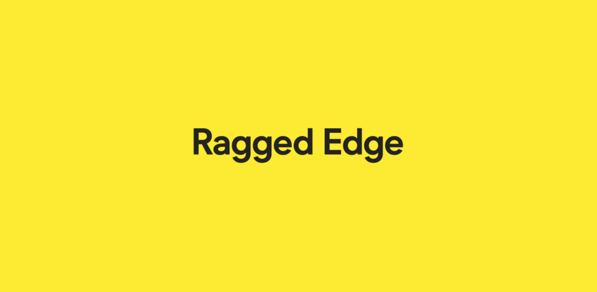 Ragged Edge