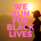 We Run for Black Lives